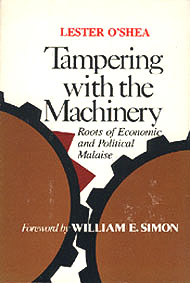 Tampering with the Machinery: Roots of Economic and Political Malaise, O'Shea, Lester