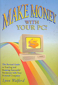 Make Money with Your PC!: The Revised Guide to Starting and Running Successful Businesses with Your Personal Computer, Walford, Lynn