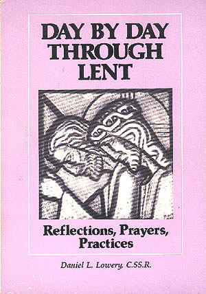 Day by Day Through Lent: Reflections, Prayers, Practices, Lowery, Daniel L.