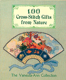 100 Cross-Stitch Gifts from Nature: The Vanessa-Ann Collection , No author stated.