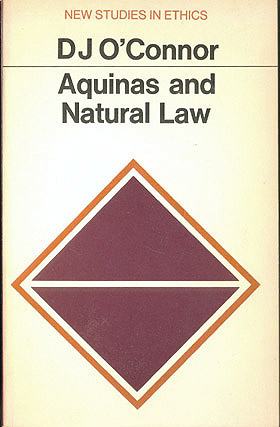 Aquinas and Natural Law (New Studies in Ethics) , O'Connor, D. J.