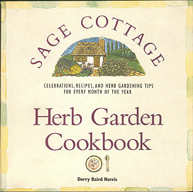 The Sage Cottage Herb Garden Cookbook: Celebrations, Recipes, and Herb Gardening Tips for Every Month of the Year, Norris, Dorry Baird