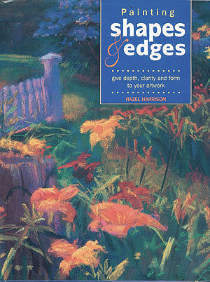 Painting Shapes and Edges: Give Depth, Clarity and Form to Your Artwork, Harrison, Hazel