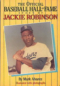 The Official Baseball Hall of Fame Story of Jackie Robinson, Alvarez, Mark