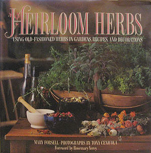 Heirloom Herbs: Using Old-Fashioned Herbs in Gardens, Recipes, and Decorations , Forsell, Mary; Cenicola, Tony (photographer)