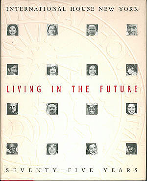 Living in the Future: International House New York: 75 years , Hall, Lee