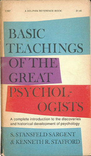 Basic Teachings of the Great Psychologists , Sargent, S. Stansfeld; Stafford, Kenneth R.