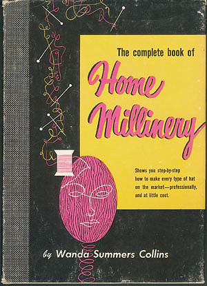 The Complete Book of Home Millinery , Collins, Wanda Summers