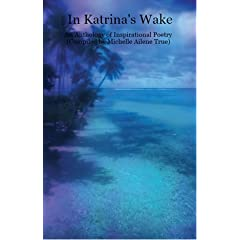 In Katrina's Wake - An Anthology of Inspirational Poetry (Compiled by Michelle Ailene True)