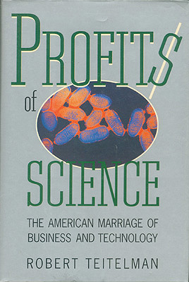 Profits of Science: The American Marriage of Business and Technology, Teitelman, Robert