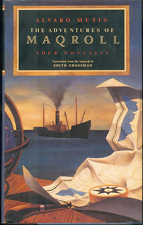 The Adventures of Maqroll: Four Novellas, Mutis, Alvaro; Grossman, Edith (translator)