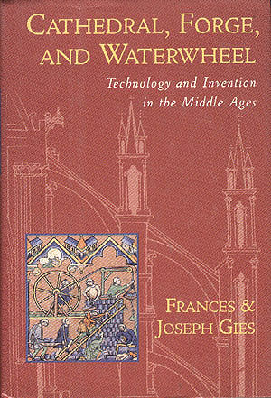 Cathedral, Forge, and Waterwheel: Technology and Invention in the Middle Ages, Gies, Frances; Gies, Joseph
