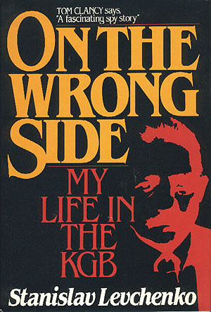 On the Wrong Side: My Life in the KGB, Levchenko, Stanislav