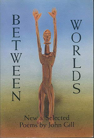 Between Worlds: New and Selected Poems, Gill, John