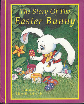 The Story of the Easter Bunny, Campbell, Katie; Hildebrandt, Mary (illustrator)