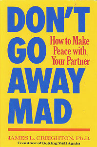 Don't Go Away Mad: How to Make Peace With Your Partner , Creighton, James L.