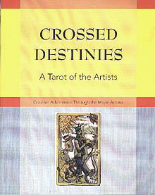Crossed Destinies: A Tarot of the Artists: Creative Adventures Through the Major Arcana, No author stated.