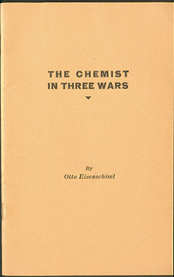 The Chemist in Three Wars: A Paper Read Before the American Institute of Chemists at Chicago, September 18, 1942 , Eisenschiml, Otto