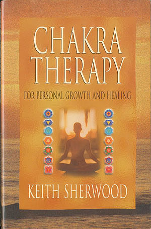 Chakra Therapy: For Personal Growth and Healing, Sherwood, Keith