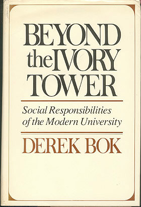 Beyond the Ivory Tower: Social Responsibilities of the Modern University , Bok, Derek