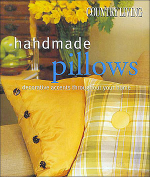 Country Living Handmade Pillows: Decorative Accents Throughout Your Home , Stewart, Arlene Hamilton; Morton, Keith Scott (photographer)