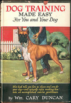 Dog Training Made Easy for You and Your Dog , Duncan, William Cary; Hart, Ernest H. (illustrator)