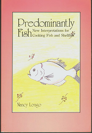 Predominantly Fish: New Interpretations for Cooking Fish and Shellfish, Longo, Nancy