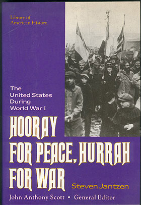 Hooray for Peace, Hurrah for War: The United States During World War I (Library of American History), Jantzen, Steven