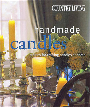 Country Living Handmade Candles: Recipes for Crafting Candles at Home , Blake, Jane; Paulsen, Emily; Morton, Keith Scott (photographer)