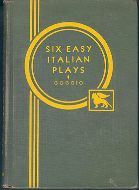 Six Easy Italian Plays with Notes, Exercises, and Vocabulary (Heath's Modern Language Series) , Goggio, Emilio (editor)