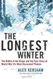 The Longest Winter: The Battle of the Bulge and the Epic Story of World War II