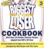 The Biggest Loser Cookbook: More Than 125 Healthy, Delicious Recipes Adapted from NBC
