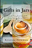 Gifts in Jars: Recipes for Easy, Inexpensive DIY Holiday Gifts to Make