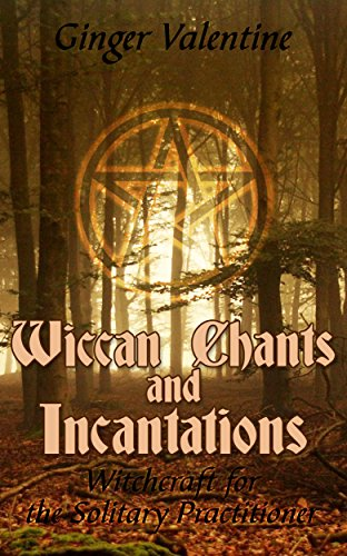 Free Kindle Book : Wiccan Chants and Incantations: Witchcraft for the Solitary Practitioner